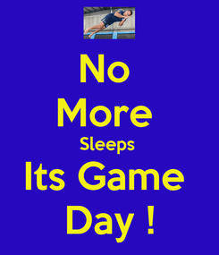 Poster: No  More  Sleeps  Its Game  Day !