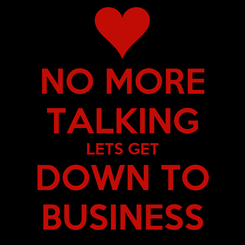 Poster: NO MORE TALKING LETS GET DOWN TO BUSINESS
