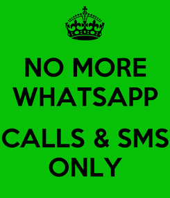 Poster: NO MORE WHATSAPP  CALLS & SMS ONLY
