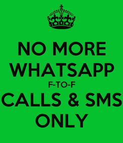 Poster: NO MORE WHATSAPP F-TO-F CALLS & SMS ONLY