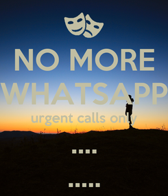 Poster: NO MORE WHATSAPP urgent calls only .... .....
