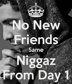 Poster: No New Friends Same Niggaz From Day 1