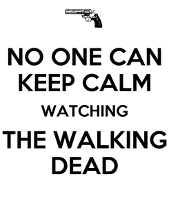 Poster: NO ONE CAN KEEP CALM WATCHING THE WALKING DEAD