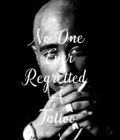 Poster:  No One Ever Regretted  A Tattoo