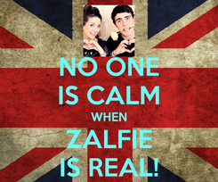 Poster: NO ONE IS CALM WHEN ZALFIE IS REAL!