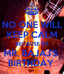 Poster: NO ONE WILL KEEP CALM BECAUSE ITS MR. BAJAJ'S  BIRTHDAY
