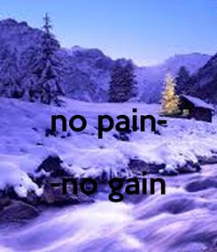 Poster:  no pain-  -no gain