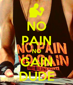 Poster: NO PAIN NO GAIN DUDE