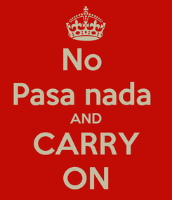 Poster: No  Pasa nada  AND CARRY ON
