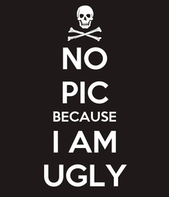Poster: NO PIC BECAUSE I AM UGLY