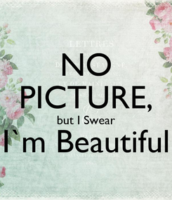 Poster: NO PICTURE, but I Swear I`m Beautiful