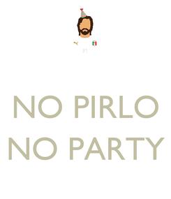 Poster:  NO PIRLO  NO PARTY