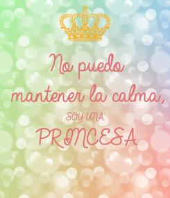 Poster: No puedo mantener la calma, SOY UNA PRINCESA