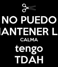 Poster: NO PUEDO MANTENER LA CALMA tengo TDAH