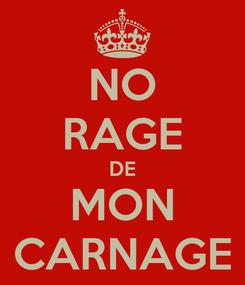 Poster: NO RAGE DE MON CARNAGE