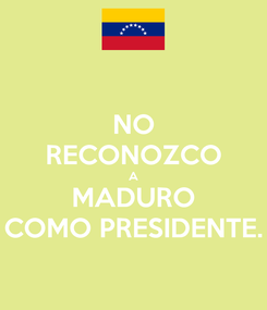 Poster: NO RECONOZCO A MADURO COMO PRESIDENTE.