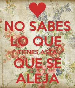 Poster: NO SABES LO QUE  TIENES ASTA QUE SE ALEJA