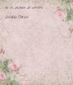 Poster: no se, picazon de cerebro. . .  Oswaldo Garzon.