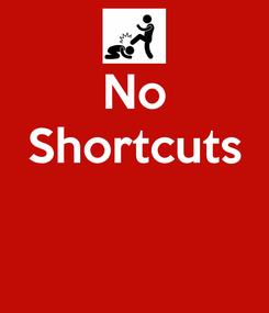 Poster: No Shortcuts