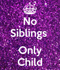 Poster: No Siblings   Only Child