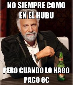 Poster: NO SIEMPRE COMO EN EL HUBU PERO CUANDO LO HAGO PAGO 6€
