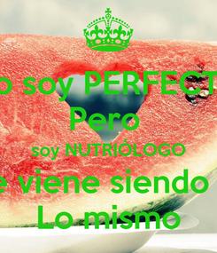 Poster: No soy PERFECTO Pero  soy NUTRIÓLOGO Que viene siendo casi Lo mismo
