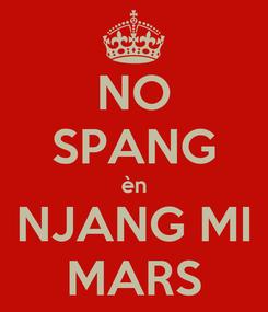 Poster: NO SPANG èn NJANG MI MARS
