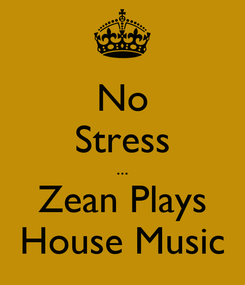 Poster: No Stress ... Zean Plays House Music