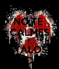 Poster: NO TE  CALMES Y  MATALOS A  TODOS