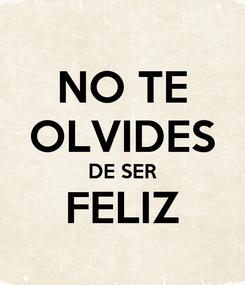 Poster: NO TE OLVIDES DE SER FELIZ