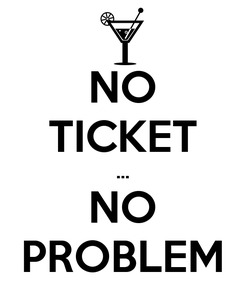 Poster: NO TICKET ... NO PROBLEM