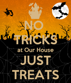 Poster: NO  TRICKS at Our House JUST TREATS
