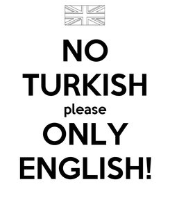 Poster: NO TURKISH please ONLY ENGLISH!