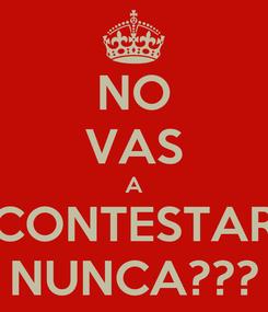 Poster: NO VAS A CONTESTAR NUNCA???