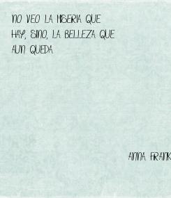 Poster: NO VEO LA MISERIA QUE HAY, SINO, LA BELLEZA QUE AUN QUEDA