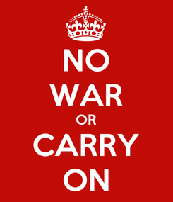 Poster: NO WAR OR CARRY ON