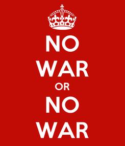 Poster: NO WAR OR NO WAR