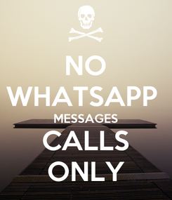 Poster: NO WHATSAPP  MESSAGES CALLS ONLY