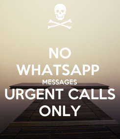 Poster: NO WHATSAPP  MESSAGES URGENT CALLS ONLY