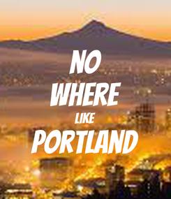 Poster: no where like portland