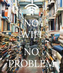 Poster: NO WIFI  NO PROBLEM