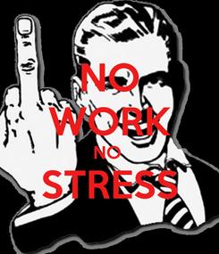 Poster: NO WORK NO  STRESS