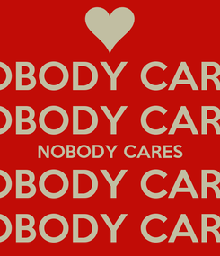 Poster: NOBODY CARES NOBODY CARES NOBODY CARES NOBODY CARES NOBODY CARES