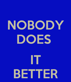 Poster: NOBODY DOES   IT BETTER