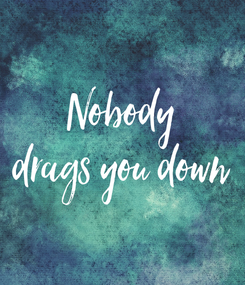 Poster: Nobody drags you down