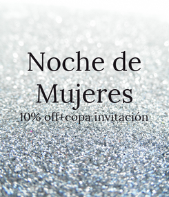 Poster: Noche de Mujeres 10% off+copa invitación