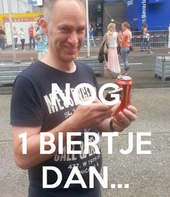Poster:  NOG  1 BIERTJE DAN...