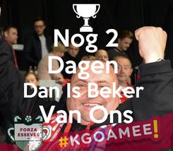 Poster: Nog 2 Dagen  Dan Is Beker  Van Ons