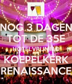 Poster: NOG 3 DAGEN TOT DE 35E HOTELVRIJMIBO KOEPELKERK RENAISSANCE