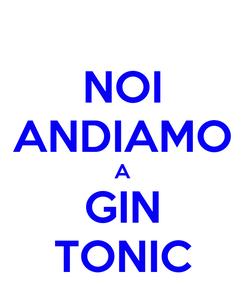 Poster: NOI ANDIAMO A GIN TONIC